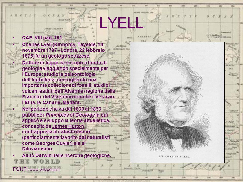 LYELL CAP. VIII pag. 161 Charles Lyell (Kinnordy, Tayside, 14 novembre 1797 - Londra, 22 febbraio 1875) fu un geologo scozzese. Dottore in legge, si o