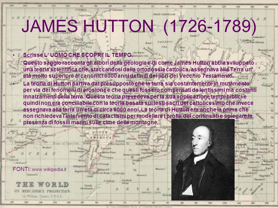 JAMES HUTTON (1726-1789) Scrisse L UOMO CHE SCOPRI IL TEMPO. Questo saggio racconta gli albori della geologia e di come James Hutton abbia sviluppato