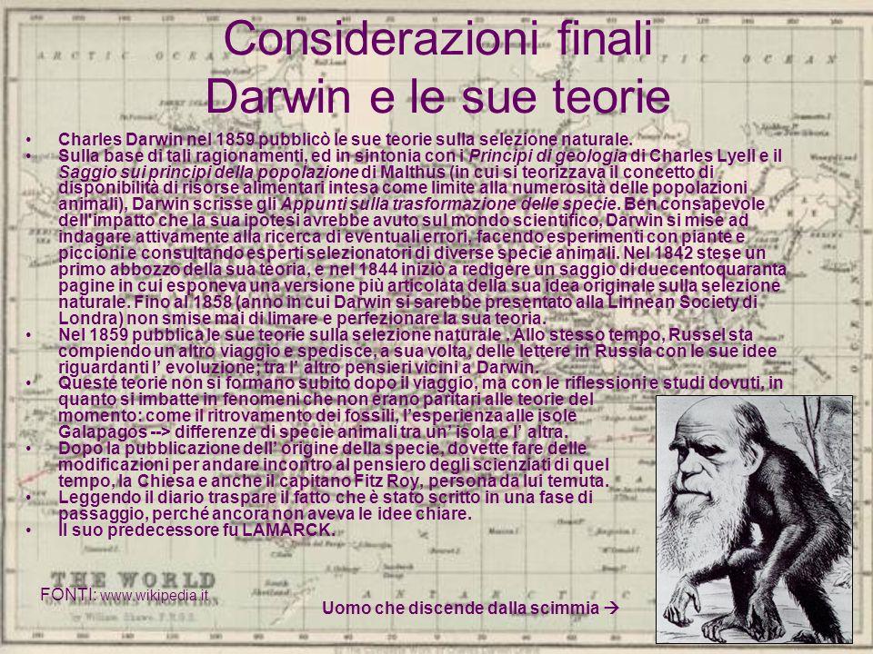 Considerazioni finali Darwin e le sue teorie Charles Darwin nel 1859 pubblicò le sue teorie sulla selezione naturale. Sulla base di tali ragionamenti,