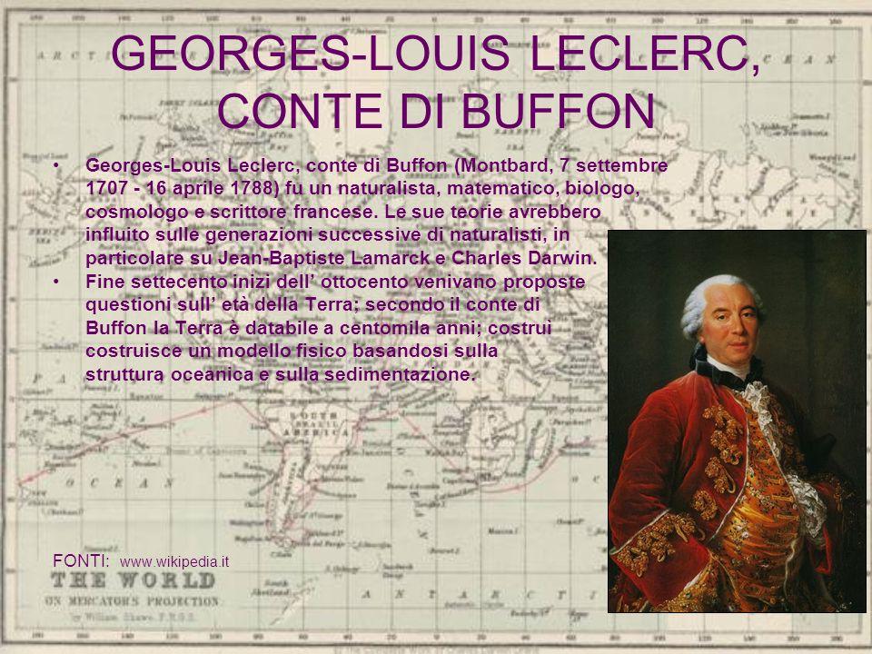 GEORGES-LOUIS LECLERC, CONTE DI BUFFON Georges-Louis Leclerc, conte di Buffon (Montbard, 7 settembre 1707 - 16 aprile 1788) fu un naturalista, matemat