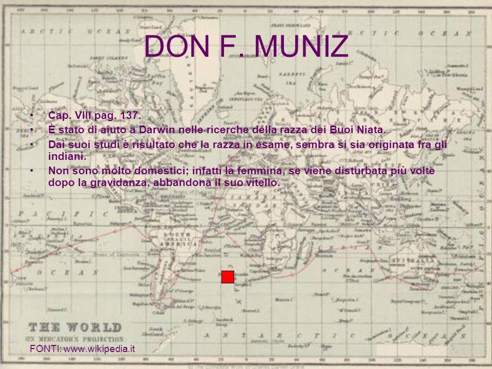 DON F. MUNIZ Cap. VIII pag. 137. È stato di aiuto a Darwin nelle ricerche della razza dei Buoi Niata. Dai suoi studi è risultato che la razza in esame