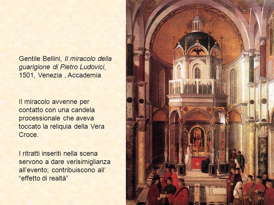 Gentile Bellini, Il miracolo della guarigione di Pietro Ludovici, 1501, Venezia, Accademia Il miracolo avvenne per contatto con una candela processionale che aveva toccato la reliquia della Vera Croce.