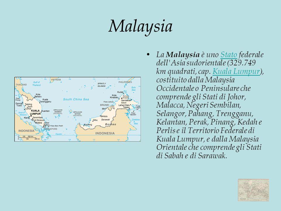 Malaysia La Malaysia è uno Stato federale dell Asia sudorientale (329.749 km quadrati, cap.