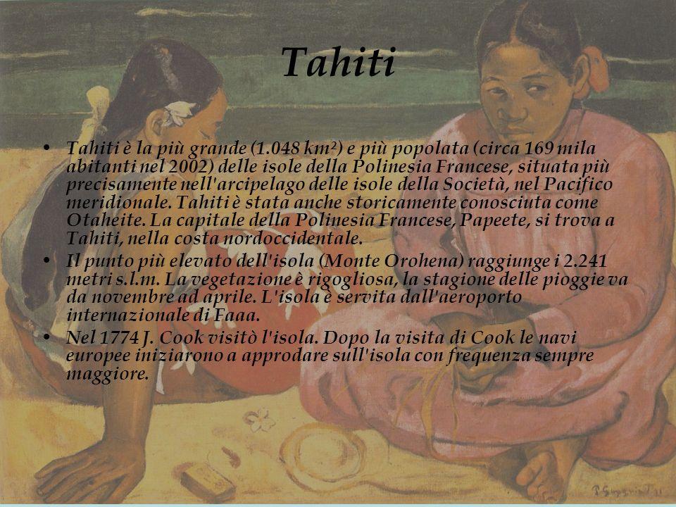 Tahiti Tahiti è la più grande (1.048 km²) e più popolata (circa 169 mila abitanti nel 2002) delle isole della Polinesia Francese, situata più precisamente nell arcipelago delle isole della Società, nel Pacifico meridionale.
