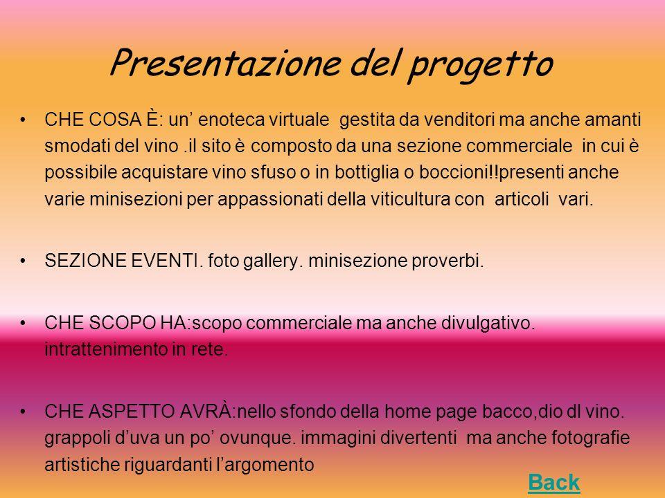 Presentazione del progetto CHE COSA È: un enoteca virtuale gestita da venditori ma anche amanti smodati del vino.il sito è composto da una sezione com