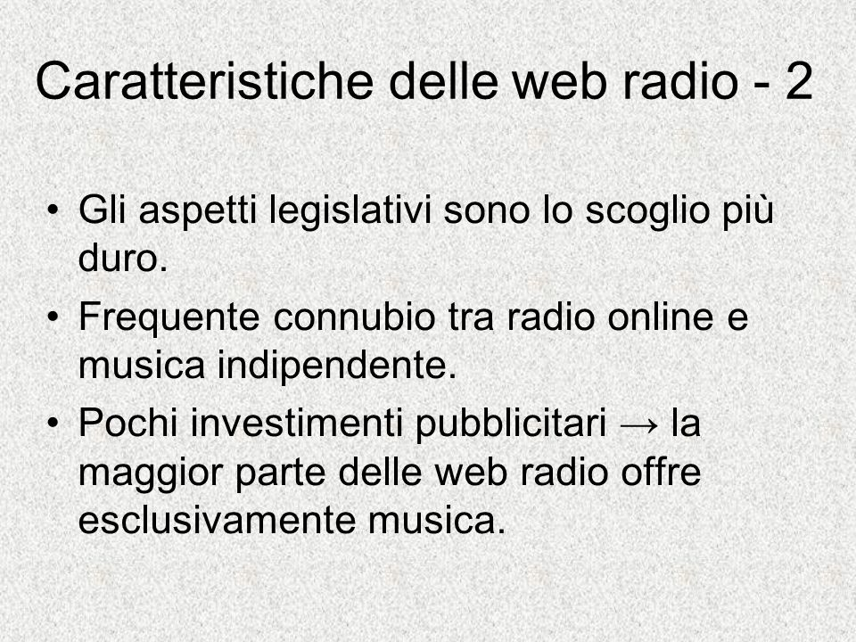 Situazione generale delle web radio La musica domina lofferta delle radio online: canzoni in sequenza senza interruzioni.