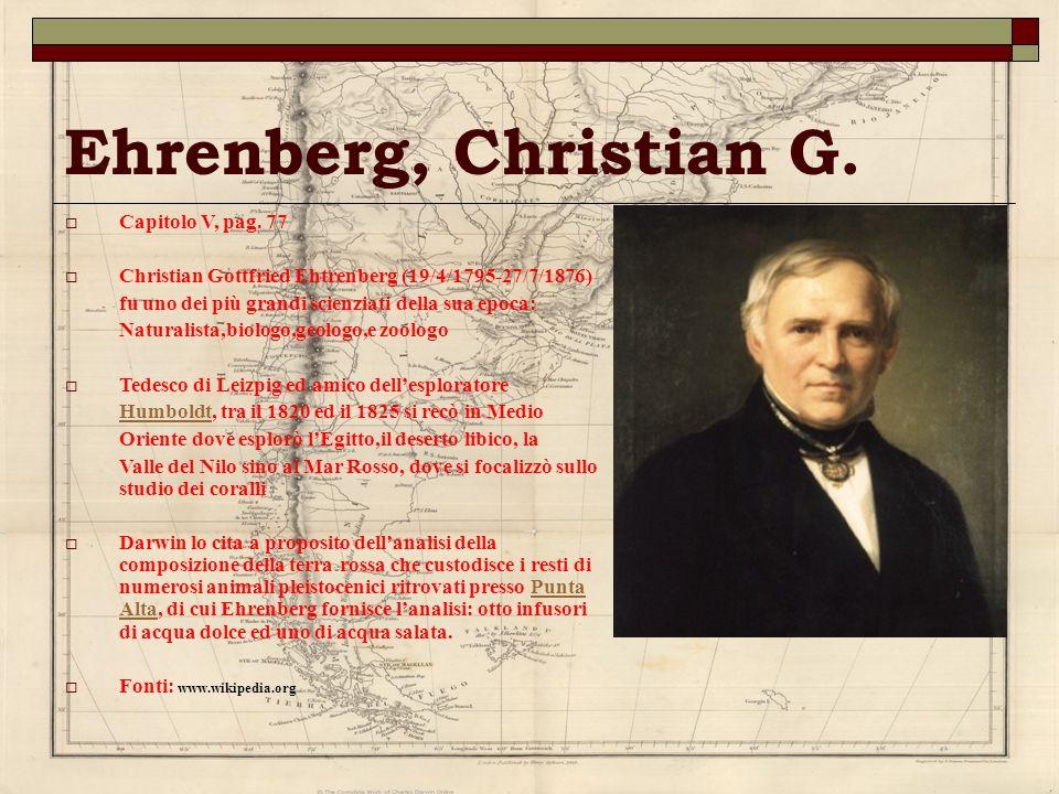 Ehrenberg, Christian G. Capitolo V, pag. 77 Christian Gottfried Ehtrenberg (19/4/1795-27/7/1876) fu uno dei più grandi scienziati della sua epoca: Nat