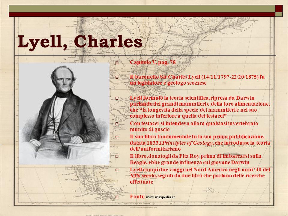 Lyell, Charles Capitolo V, pag. 78 Il baronetto Sir Charles Lyell (14/11/1797-22/20/1875) fu un legislatore e geologo scozzese Lyell formulò la teoria