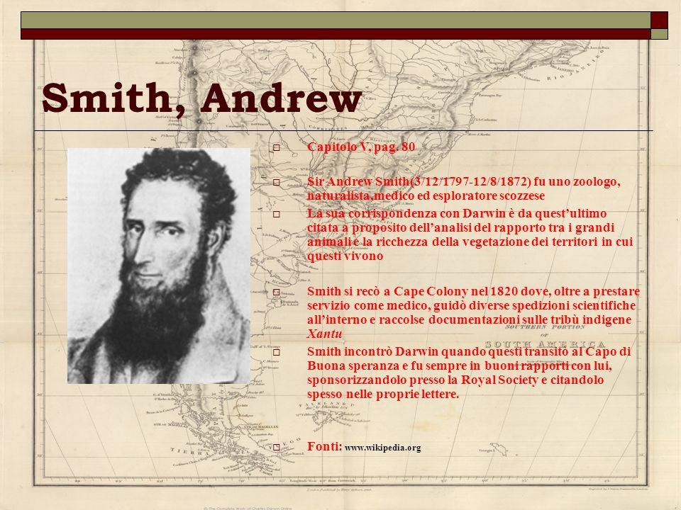 Smith, Andrew Capitolo V, pag. 80 Sir Andrew Smith(3/12/1797-12/8/1872) fu uno zoologo, naturalista,medico ed esploratore scozzese La sua corrisponden