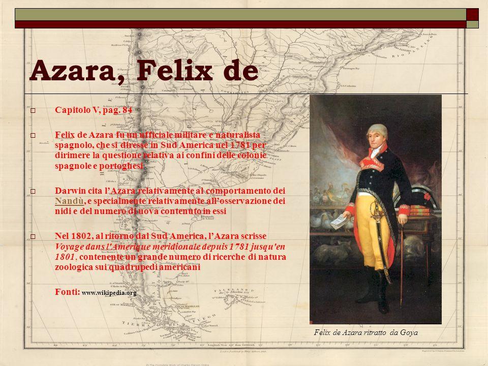 Azara, Felix de Capitolo V, pag. 84 Felix de Azara fu un ufficiale militare e naturalista spagnolo, che si diresse in Sud America nel 1781 per dirimer
