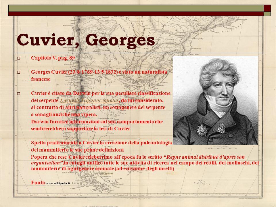Cuvier, Georges Capitolo V, pag. 89 Georges Cuvier (23/8/1769-13/5/1832) è stato un naturalista francese Cuvier è citato da Darwin per la sua peculiar