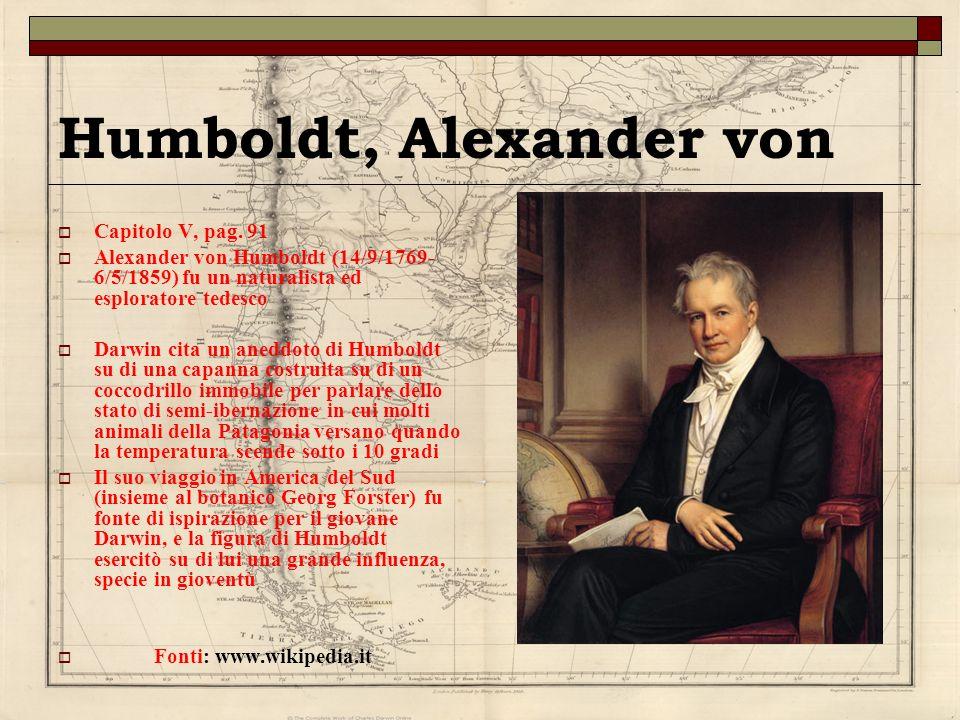 Humboldt, Alexander von Capitolo V, pag. 91 Alexander von Humboldt (14/9/1769- 6/5/1859) fu un naturalista ed esploratore tedesco Darwin cita un anedd