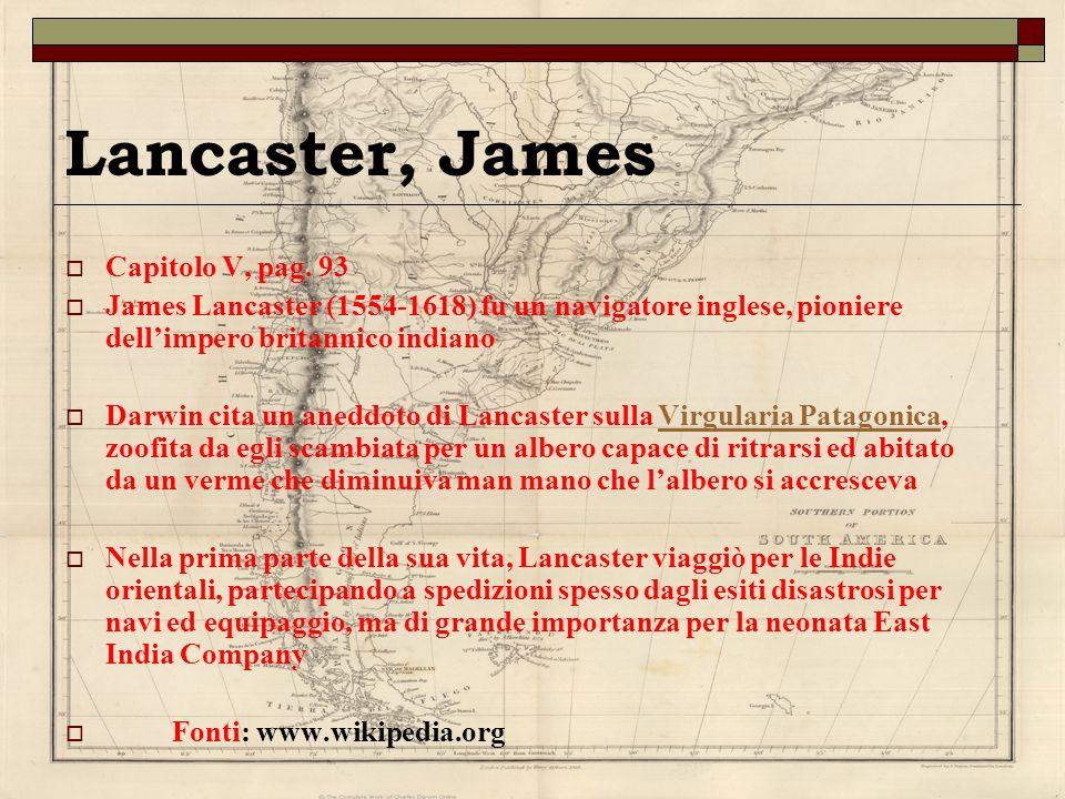 Lancaster, James Capitolo V, pag. 93 James Lancaster (1554-1618) fu un navigatore inglese, pioniere dellimpero britannico indiano Darwin cita un anedd