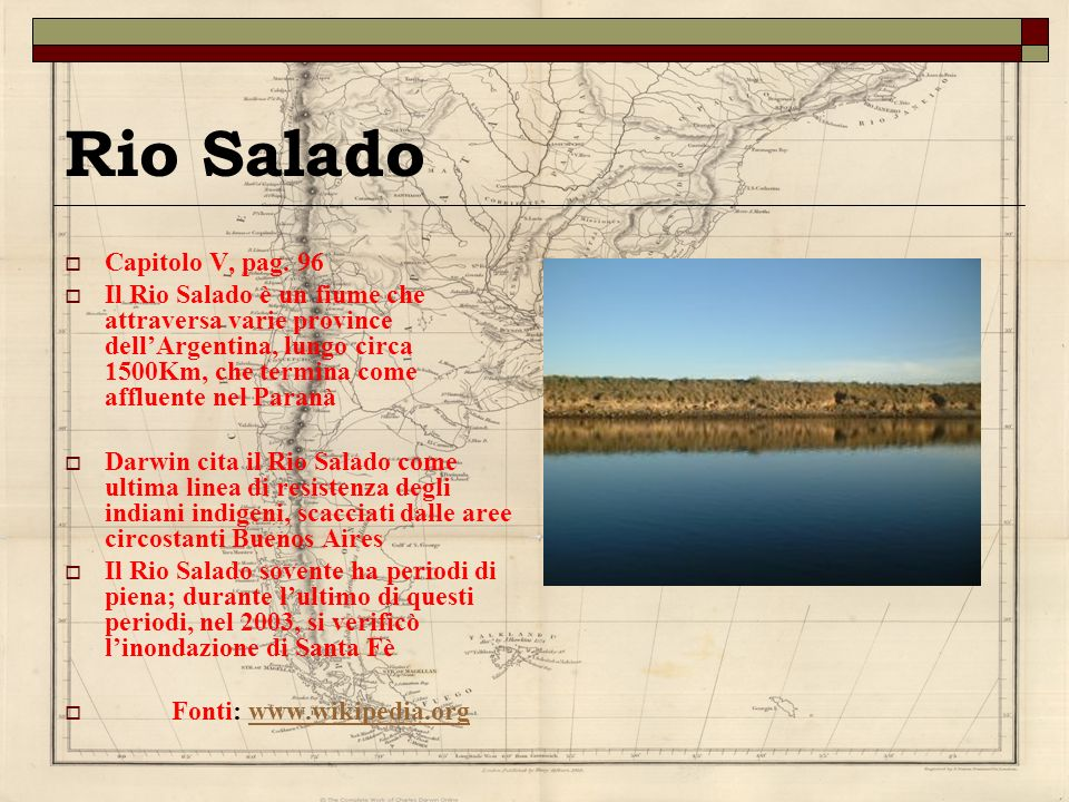 Rio Salado Capitolo V, pag. 96 Il Rio Salado è un fiume che attraversa varie province dellArgentina, lungo circa 1500Km, che termina come affluente ne
