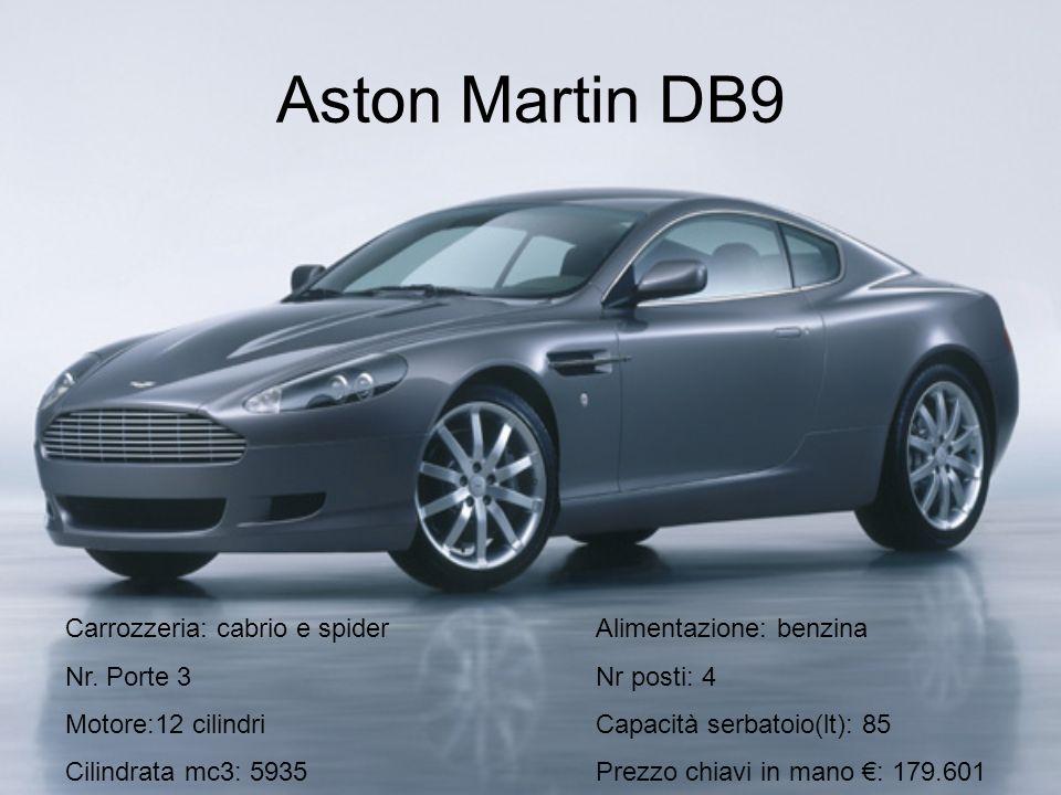 Aston Martin DB9 Carrozzeria: cabrio e spiderAlimentazione: benzina Nr. Porte 3Nr posti: 4 Motore:12 cilindriCapacità serbatoio(lt): 85 Cilindrata mc3