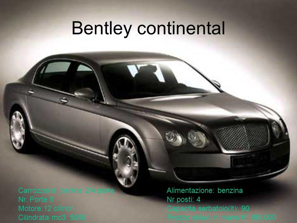 Bentley continental Carrozzeria: berlina 2/4 porteAlimentazione: benzina Nr. Porte 5Nr posti: 4 Motore:12 cilindriCapacità serbatoio(lt): 90 Cilindrat