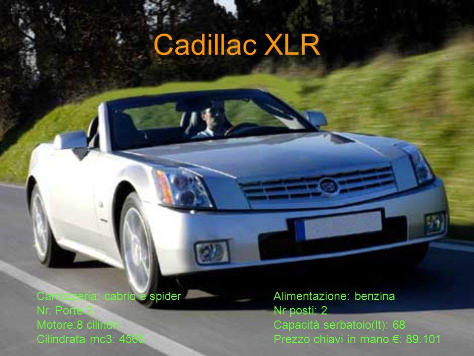 Cadillac XLR Carrozzeria: cabrio e spiderAlimentazione: benzina Nr. Porte 3Nr posti: 2 Motore:8 cilindriCapacità serbatoio(lt): 68 Cilindrata mc3: 456