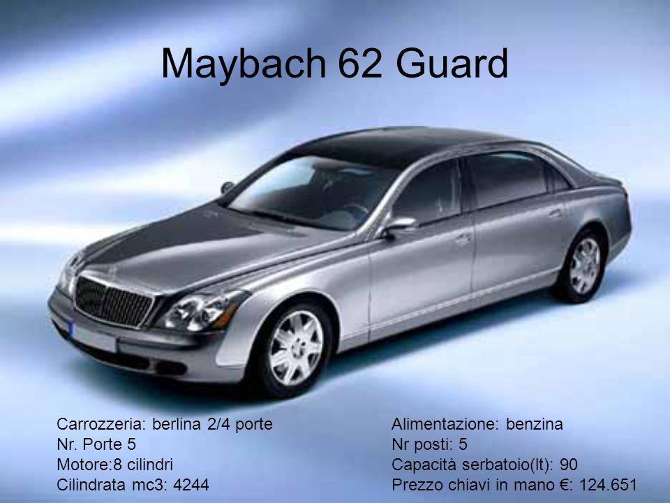 Maybach 62 Guard Carrozzeria: berlina 2/4 porteAlimentazione: benzina Nr. Porte 5Nr posti: 5 Motore:8 cilindriCapacità serbatoio(lt): 90 Cilindrata mc