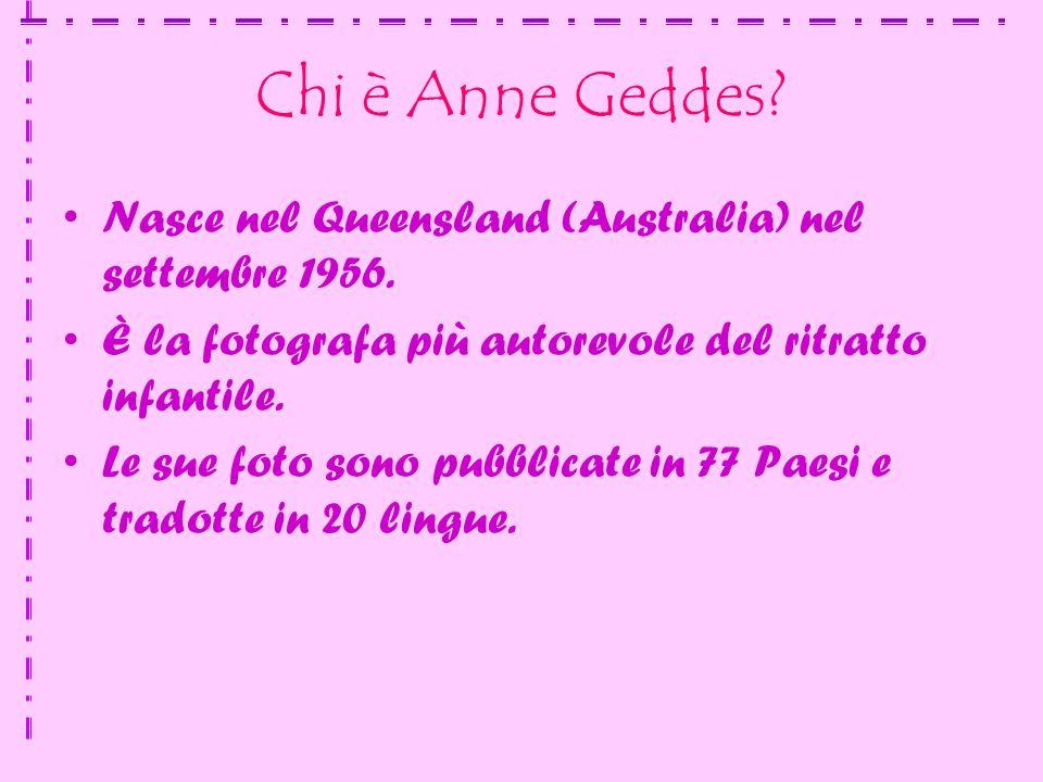 Chi è Anne Geddes? Nasce nel Queensland (Australia) nel settembre 1956. È la fotografa più autorevole del ritratto infantile. Le sue foto sono pubblic