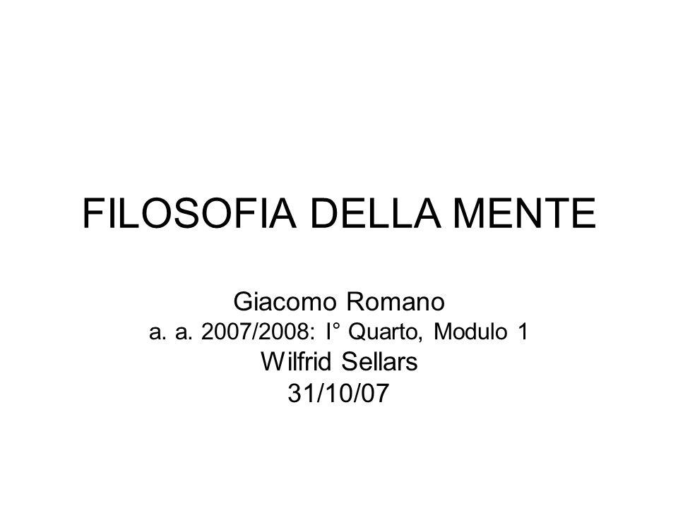 FILOSOFIA DELLA MENTE Giacomo Romano a. a. 2007/2008: I° Quarto, Modulo 1 Wilfrid Sellars 31/10/07