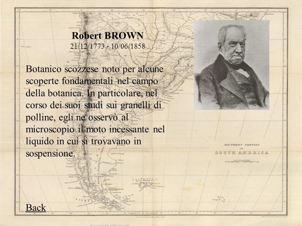 Robert BROWN 21/12/1773 - 10/06/1858 Botanico scozzese noto per alcune scoperte fondamentali nel campo della botanica. In particolare, nel corso dei s
