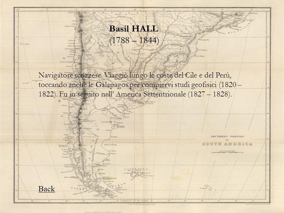Basil HALL (1788 – 1844) Navigatore scozzese. Viaggiò lungo le coste del Cile e del Perù, toccando anche le Galapagos per compiervi studi geofisici (1