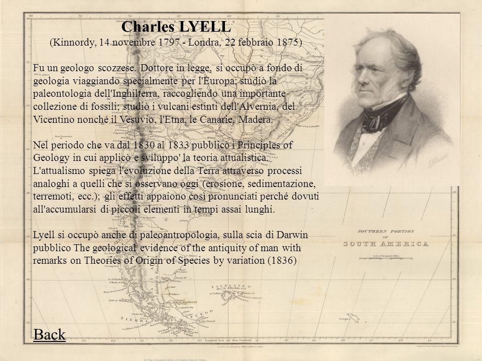 Charles LYELL (Kinnordy, 14 novembre 1797 - Londra, 22 febbraio 1875) Fu un geologo scozzese. Dottore in legge, si occupò a fondo di geologia viaggian
