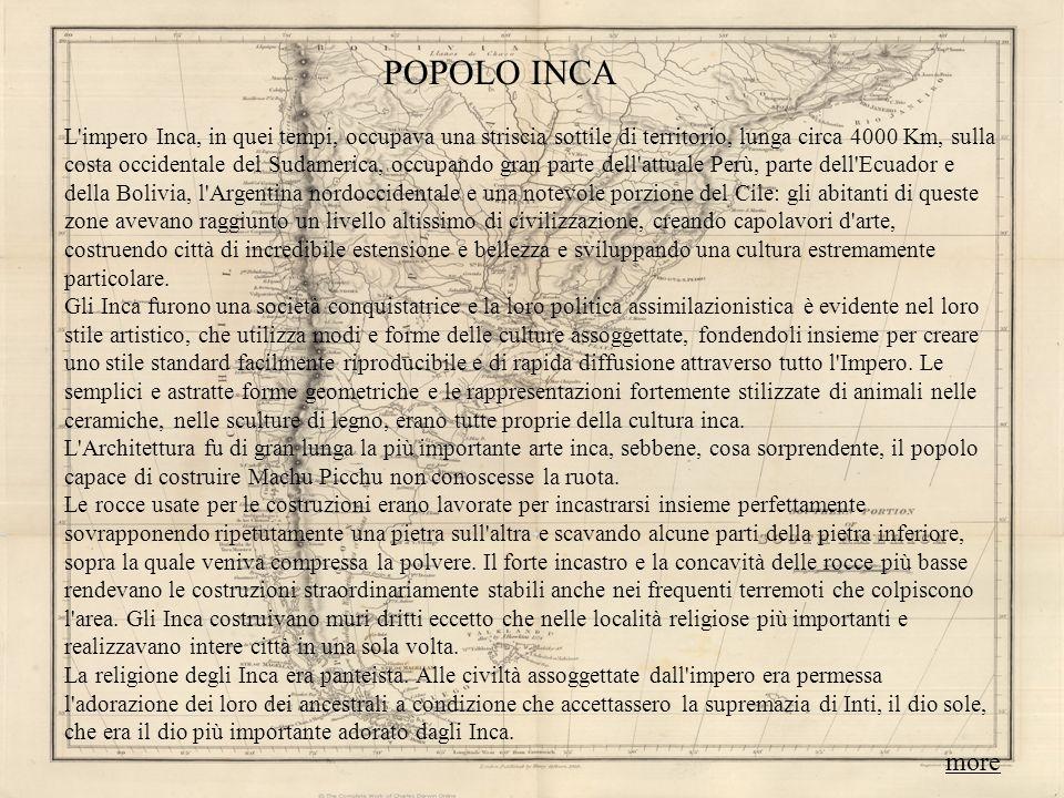 POPOLO INCA L'impero Inca, in quei tempi, occupava una striscia sottile di territorio, lunga circa 4000 Km, sulla costa occidentale del Sudamerica, oc