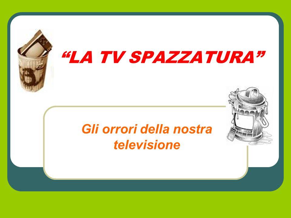 LA TV SPAZZATURA Gli orrori della nostra televisione
