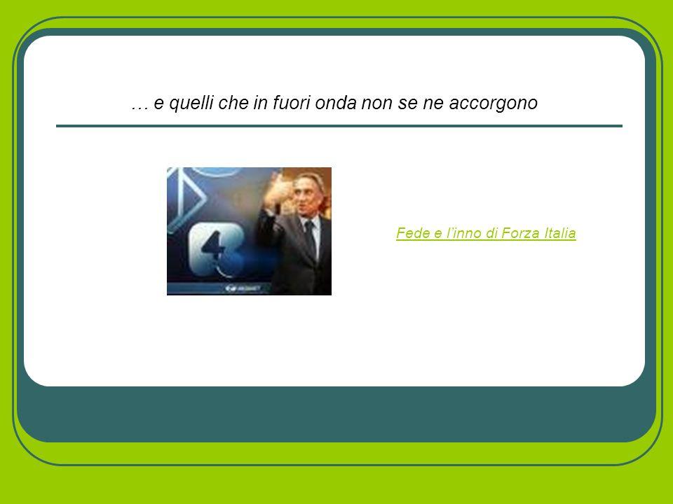 Secondo livello … e quelli che in fuori onda non se ne accorgono Fede e linno di Forza Italia