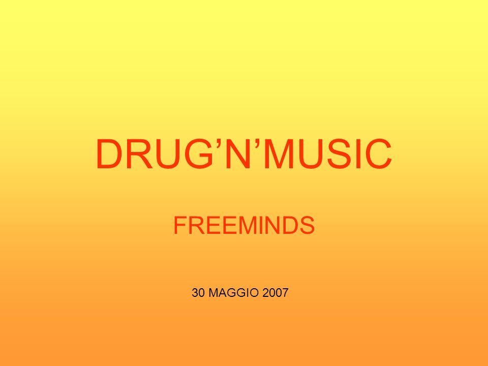 DRUGNMUSIC FREEMINDS 30 MAGGIO 2007
