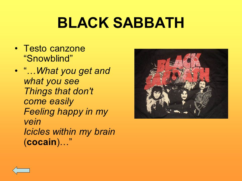 BLACK SABBATH Testo canzone Snowblind …What you get and what you see Things that don't come easily Feeling happy in my vein Icicles within my brain (c