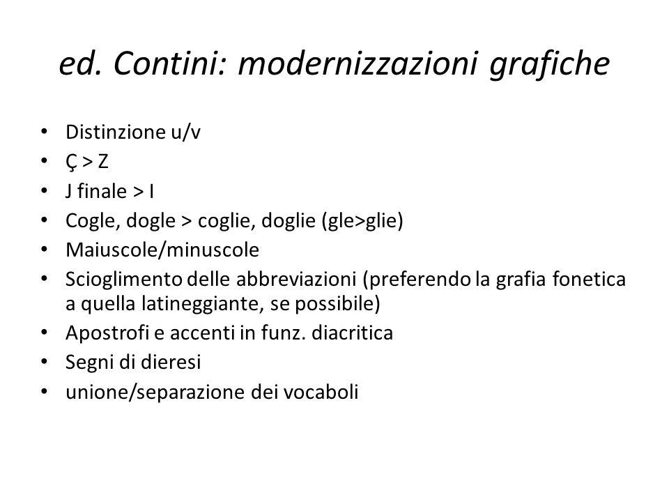ed. Contini: modernizzazioni grafiche Distinzione u/v Ç > Z J finale > I Cogle, dogle > coglie, doglie (gle>glie) Maiuscole/minuscole Scioglimento del