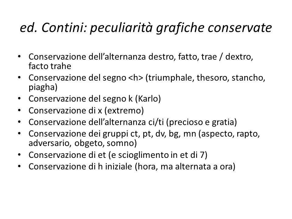 ed. Contini: peculiarità grafiche conservate Conservazione dellalternanza destro, fatto, trae / dextro, facto trahe Conservazione del segno (triumphal