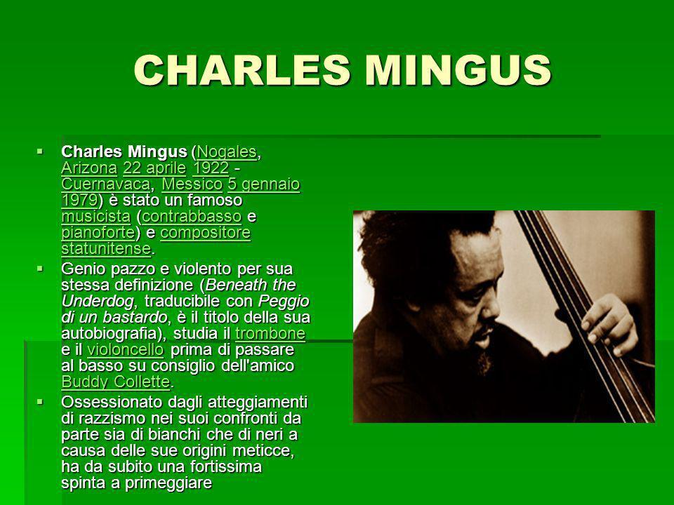 CHARLES MINGUS Charles Mingus (Nogales, Arizona 22 aprile 1922 - Cuernavaca, Messico 5 gennaio 1979) è stato un famoso musicista (contrabbasso e piano