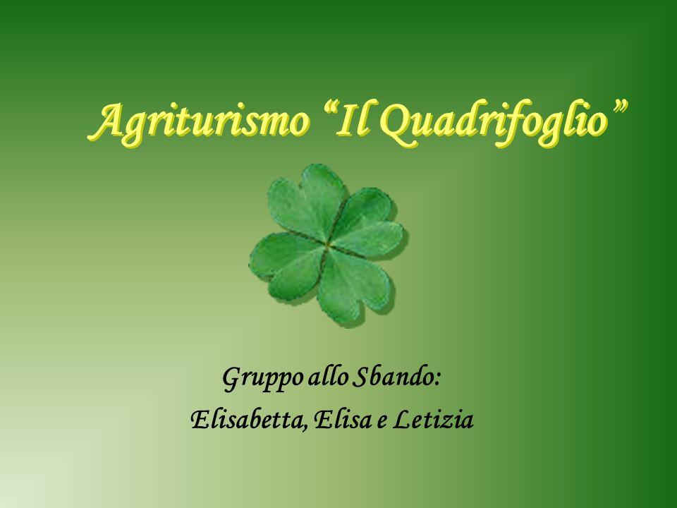 Agriturismo Il Quadrifoglio Agriturismo Il Quadrifoglio Gruppo allo Sbando: Elisabetta, Elisa e Letizia