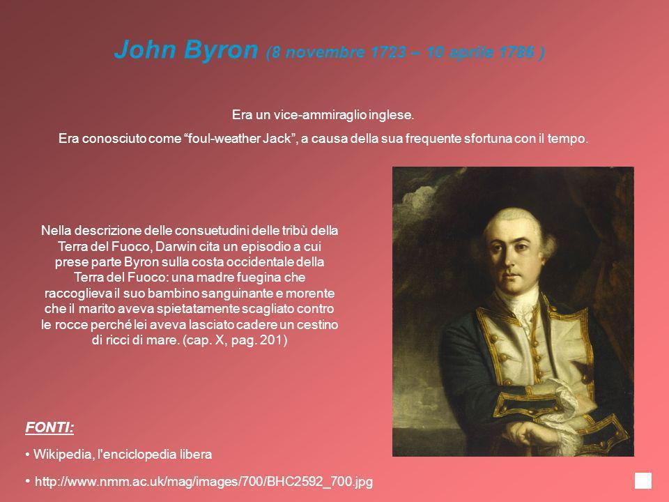 John Byron (8 novembre 1723 – 10 aprile 1786 ) Era un vice-ammiraglio inglese. Era conosciuto come foul-weather Jack, a causa della sua frequente sfor