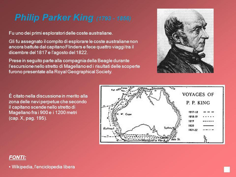Philip Parker King (1793 - 1856) Fu uno dei primi esploratori delle coste australiane. Gli fu assegnato il compito di esplorare le coste australiane n