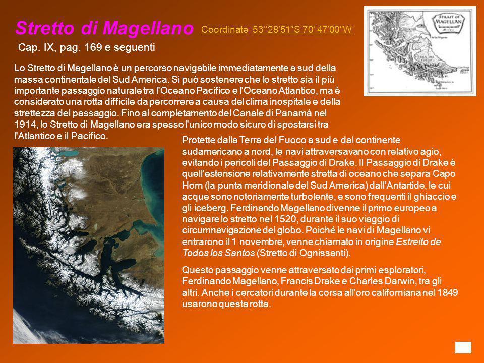 Stretto di Magellano CoordinateCoordinate: 53°2851S 70°4700W53°2851S 70°4700W Lo Stretto di Magellano è un percorso navigabile immediatamente a sud de