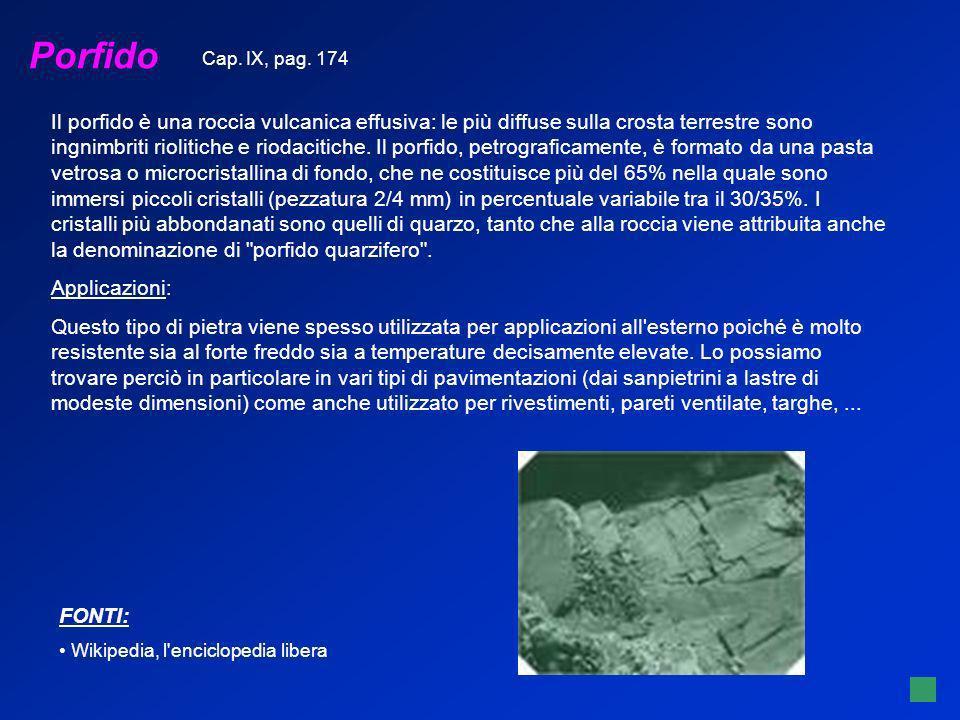 Porfido FONTI: Wikipedia, l'enciclopedia libera Il porfido è una roccia vulcanica effusiva: le più diffuse sulla crosta terrestre sono ingnimbriti rio