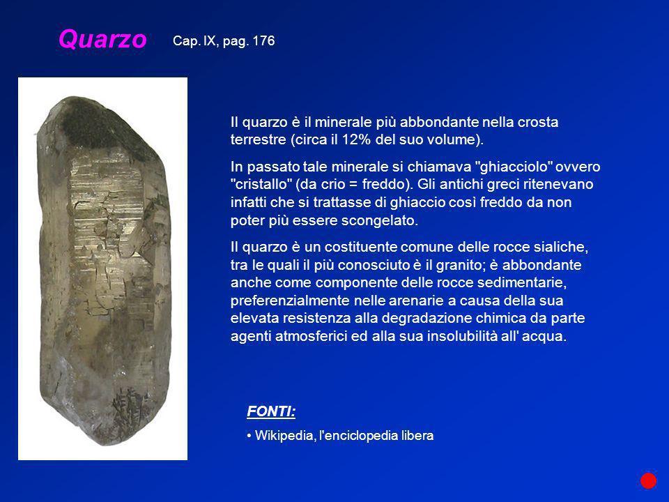 Quarzo Il quarzo è il minerale più abbondante nella crosta terrestre (circa il 12% del suo volume). In passato tale minerale si chiamava