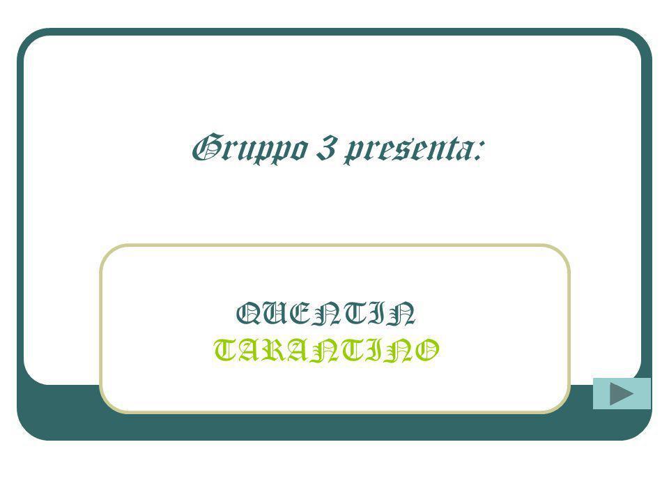 Gruppo 3 presenta: QUENTIN TARANTINO