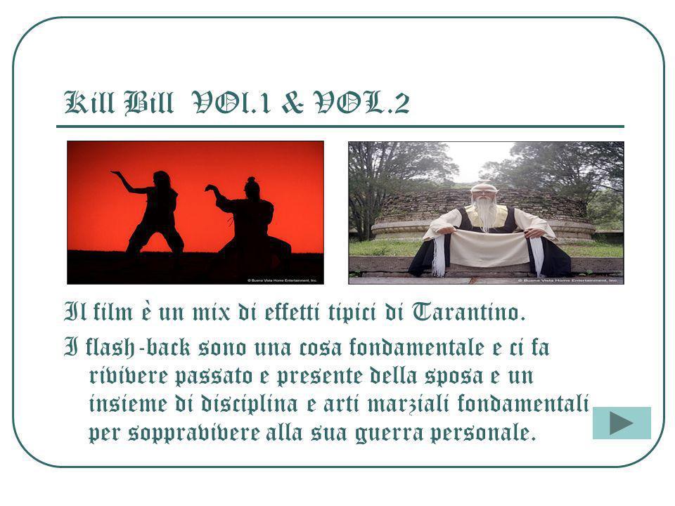 Kill Bill VOl.1 & VOL.2 Il film è un mix di effetti tipici di Tarantino.