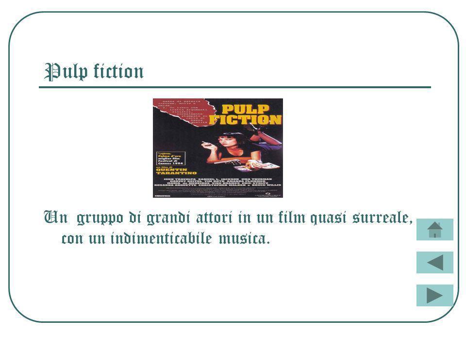Pulp fiction Un gruppo di grandi attori in un film quasi surreale, con un indimenticabile musica.
