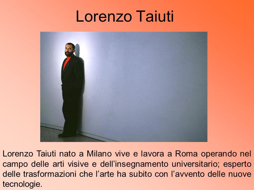 Lorenzo Taiuti Lorenzo Taiuti nato a Milano vive e lavora a Roma operando nel campo delle arti visive e dellinsegnamento universitario; esperto delle