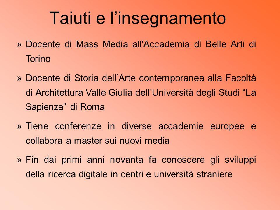 Taiuti e linsegnamento »Docente di Mass Media all'Accademia di Belle Arti di Torino »Docente di Storia dellArte contemporanea alla Facoltà di Architet