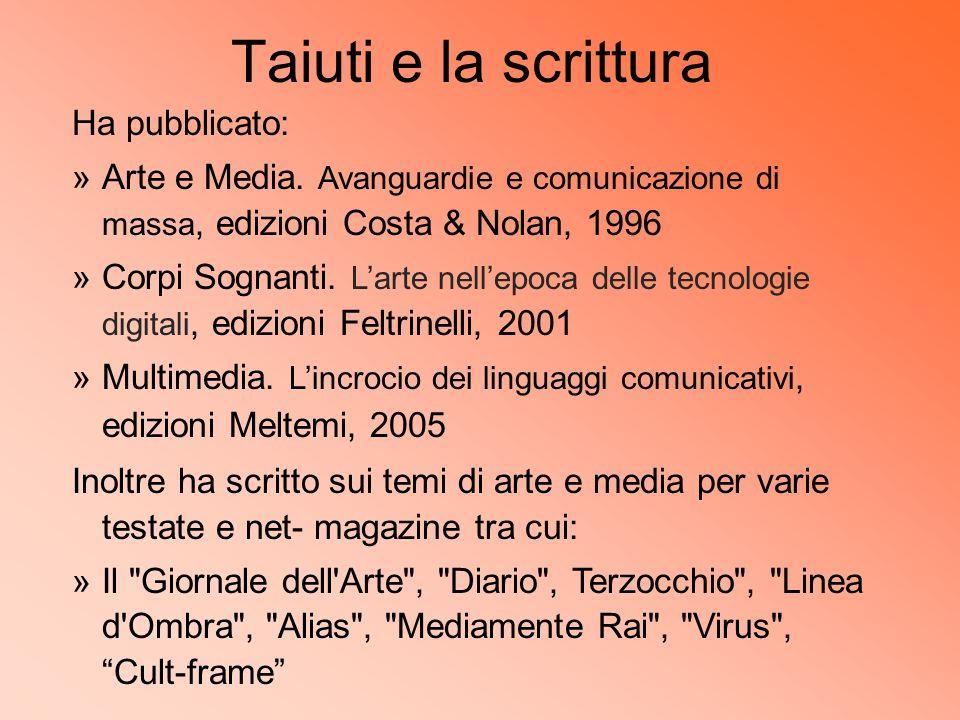Taiuti e la scrittura Ha pubblicato: »Arte e Media. Avanguardie e comunicazione di massa, edizioni Costa & Nolan, 1996 »Corpi Sognanti. Larte nellepoc