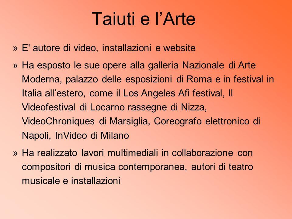 Taiuti e lArte »E' autore di video, installazioni e website »Ha esposto le sue opere alla galleria Nazionale di Arte Moderna, palazzo delle esposizion