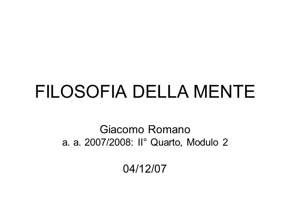 FILOSOFIA DELLA MENTE Giacomo Romano a. a. 2007/2008: II° Quarto, Modulo 2 04/12/07