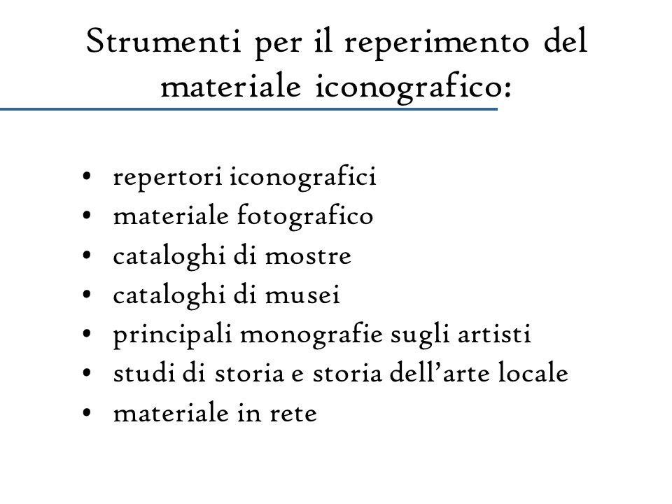 Strumenti per il reperimento del materiale iconografico: repertori iconografici materiale fotografico cataloghi di mostre cataloghi di musei principal